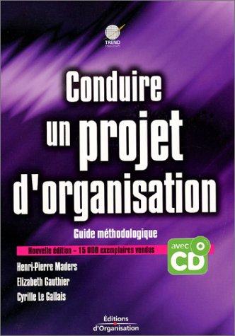 Conduire un projet d'organisation : Guide méthodologique (CD inclus)