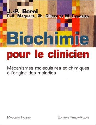 Biochimie pour le clinicien. Mécanismes moléculaires et chimiques à l'origine des maladies par J.-P. Borel