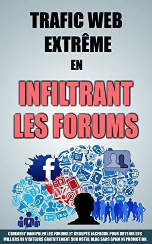 trafic-web-extreme-en-infiltrant-les-forums-comment-manipuler-les-forums-et-groupes-facebook-pour-ob