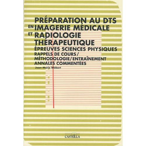 Préparation aux épreuves de sciences physiques du DTS imagerie médicale et radiologie thérapeutique : Résumés de cours, méthodologie, entraînement, annales commentées