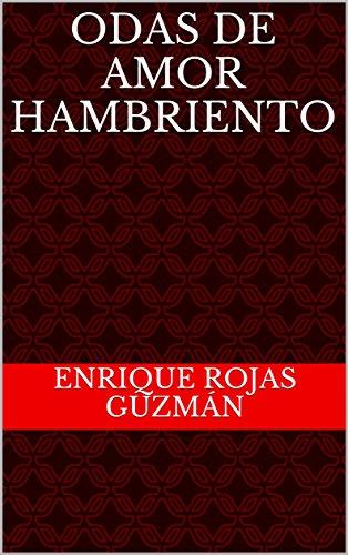 Odas de amor hambriento por Enrique Rojas Guzmán