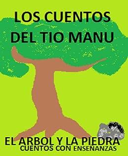El árbol y la piedra. Los cuentos del tito Manu- Cuentos con enseñanza (Spanish Edition)