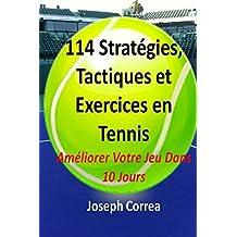 114 Strategies, Tactiques, Et Exercices En Tennis: Ameliorer Votre Jeu Dans 10 Jours by Joseph Correa (2014-02-02)