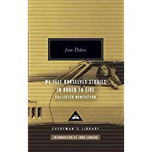 [We Tell Ourselves Stories in Order to Live: Collected Nonfiction] (By: Joan Didion) [published: October, 2006]