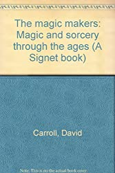 The magic makers: Magic and sorcery through the ages (A Signet book)