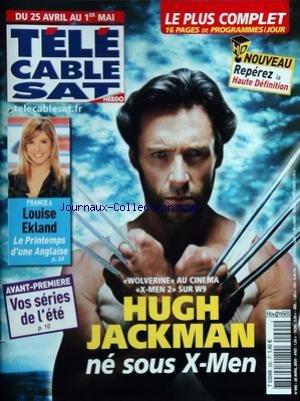 TELE CABLE SAT HEBDO [No 990] du 25/04/2009 - france 4 - louise ekland - le printemps d'une anglaise avant premiere - vos series de l'ete wolverine au cinema - x-men 2 sur w9 - hugh jackman - ne sous x-men par Collectif