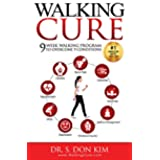 Walking Cure: 9 Week Walking Program to Overcome Obesity, Back Pain, Diabetes, Hypertension, Depression, Insomnia, Stress, Emotional Trauma and Spiritual Misalignment. (English Edition)
