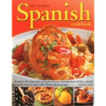 The Complete Spanish Cookbook: Explore the True Taste of Spain in Over 150 Fabulous Recipes Shown Step-by-step in Over 700 Vibrant Photographs