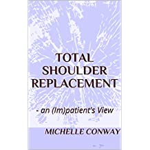 Total Shoulder Replacement: - an (Im)patient's View (English Edition)