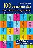 100 situations clés en médecine générale: Évaluation, Diagnostic, Thérapeutique...