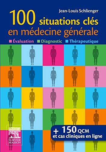 100 situations clés en médecine générale: Évaluation, Diagnostic, Thérapeutique