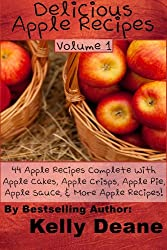 Delicious Apple Recipes:  44 Apple Recipes Complete With Apple Cakes, Apple Crisps, Apple Pie, Apple Sauce, & More Apple Recipes! (English Edition)