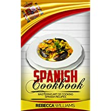 Spanish Cookbook: Mastering Art of Cooking Spanish Recipes (English Edition)