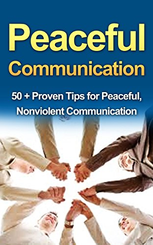 Non Violent Communication: An Art of Peaceful Communication: 50 + Proven Tips for Nonviolent Communication, action, atonement & Nonviolent Resistance (Nonviolent ... Atonement, Nonviolent Resistance)