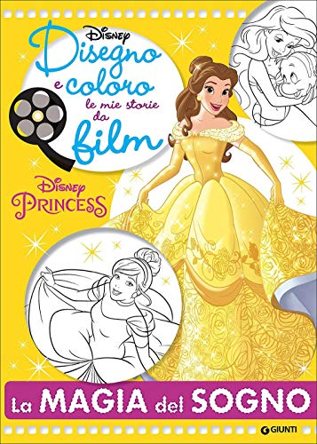 La magia del sogno. Principesse. Disegno e coloro le mie storie da film. Ediz. illustrata