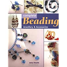 Complete Beading: Jewellery and Accessories (Complete Craft Series): Written by Jema Hewitt, 2004 Edition, Publisher: Collins & Brown [Hardcover]