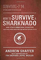 How to Survive a Sharknado and Other Unnatural Disasters: Fight Back When Monsters and Mother Nature Attack by Andrew Shaffer (2014-08-01)