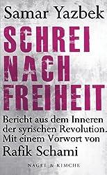 Schrei nach Freiheit: Bericht aus dem Inneren der syrischen Revolution (German Edition)
