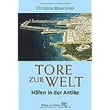 Tore zur Welt: Häfen in der Antike