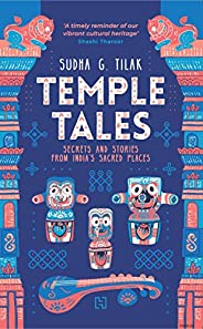 Temple Tales: Secrets and Stories from India's Sacred Pl