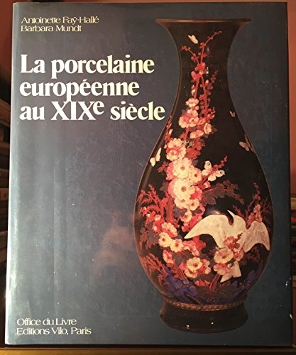 La porcelaine européenne au XIXe siècle par Antoinette Fay-Halle (Relié)