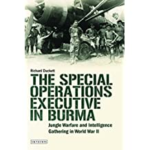 Special Operations Executive (SOE) in Burma, The: Jungle Warfare and Intelligence Gathering in WW12 (International Library of Twentieth Century History)