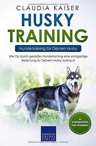 Husky Training - Hundetraining für Deinen Husky: Wie Du durch gezieltes Hundetraining eine einzigartige Beziehung zu Deinem Husky aufbaust (Husky Band, Band 2)