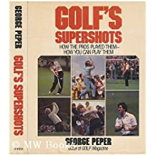 Golf's Supershots: How the Pros Played Them How You Can Play Them