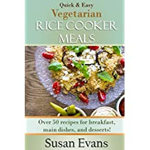 Quick & Easy Vegetarian Rice Cooker Meals: Over 50 recipes for breakfast, main dishes, and desserts (English Edition)