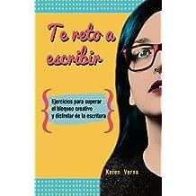 Te reto a escribir: Ejercicios para superar el bloqueo creativo y disfrutar de la escritura (Spanish Edition)