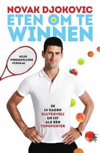 Eten om te winnen: in 14 dagen glutenvrij en fit als een topsporter - mijn persoonlijke verhaal por Novak Djokovic