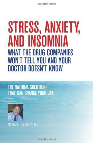 Stress, Anxiety and Insomnia- What the Drug Companies Won't Tell You and Your Doctor Doesn't Know by Michael T. Murray N.D. (2012) Paperback