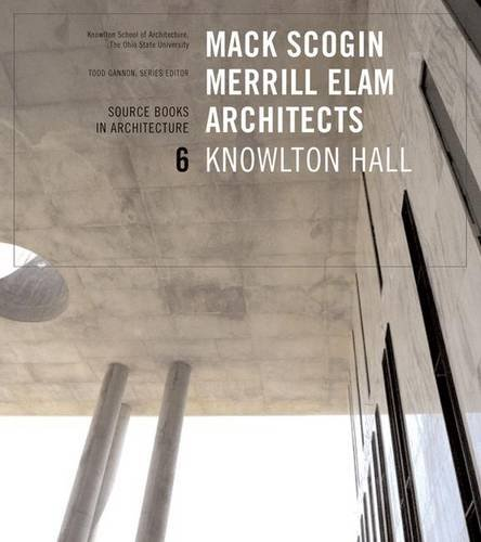 Mack Scogin Merrill Elam Knowlton Hall: Source Books in Architecture: Knowlton Hall, Columbus, Ohio (Gebäude Columbus)