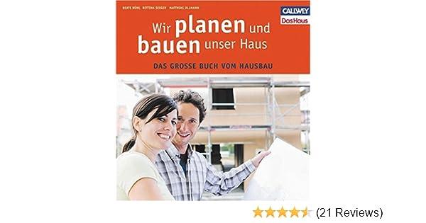 Wir Planen Und Bauen Unser Haus Das Grosse Buch Vom Hausbau Amazon