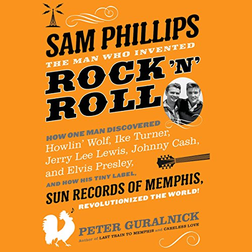 n Who Invented Rock 'n' Roll: How One Man Discovered Howlin' Wolf, Ike Turner, Johnny Cash, Jerry Lee Lewis, and Elvis Presley, and How His Tiny Label, Sun Records of Memphis, Revolutionized the World! ()
