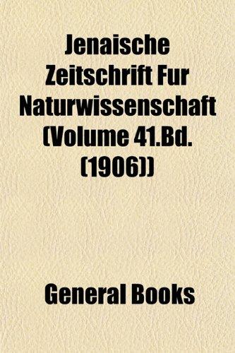 Jenaische Zeitschrift Für Naturwissenschaft (Volume 41.Bd. (1906))