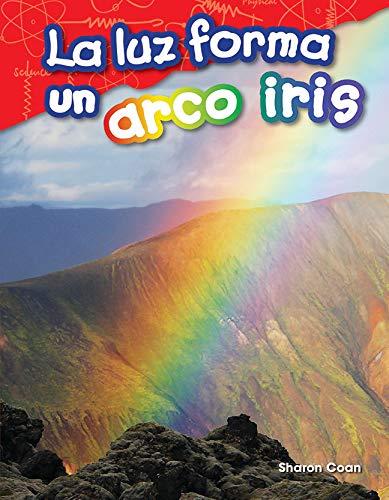 La luz forma un arco iris (Light Makes a Rainbow) (Science Readers: Content and Literacy) por Teacher Created Materials