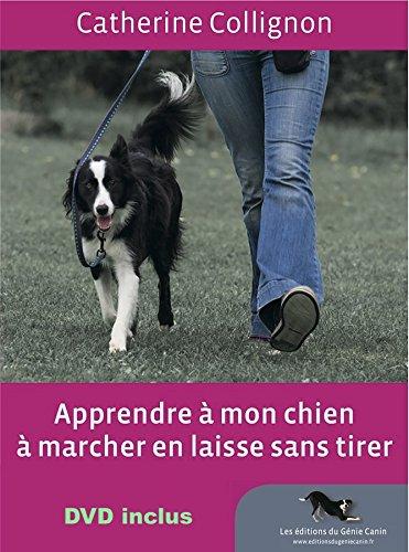 Apprendre à mon chien à marcher en laisse sans tirer par Catherine Collignon