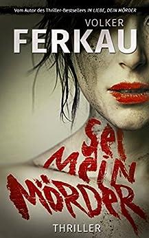 Sei mein Mörder: Thriller (Buch 2) ('Mörder'-Trilogie) von [Ferkau, Volker]