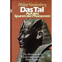 Das Tal. Auf den Spuren der Pharaonen. Die abenteuerliche Wiederentdeckung des Alten Ägypten.