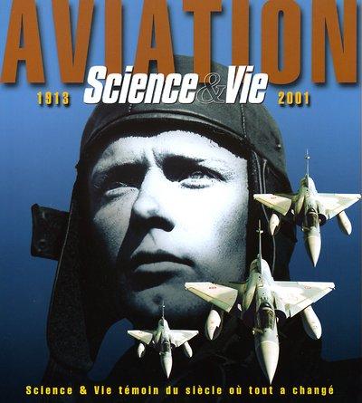 Aviation 1913-2001 Science & Vie témoin du siècle où tout a changé