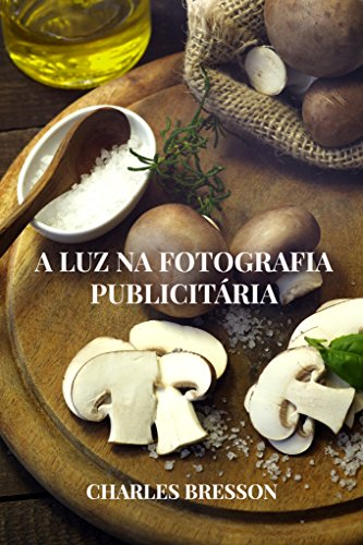 A LUZ NA FOTOGRAFIA PUBLICITÁRIA (Portuguese Edition) por CHARLES BRESSON
