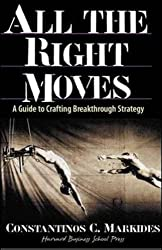 All the Right Moves: A Guide to Crafting Breakthrough Strategy by Constantinos Markides (1999-09-01)