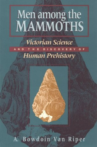 Men Among the Mammoths: Victorian Science and the Discovery of Human Prehistory (Science & Its Conceptual Foundations S.)