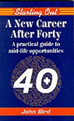 A New Career After 40: A Practical Guide for Mature Career Changers (Starting Out)