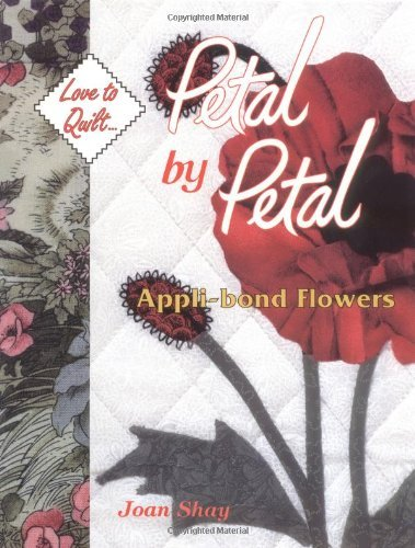 Petal By Petal - Appli-Bond Flowers: Love to Quilt Series by Joan Shay (1998-07-01)