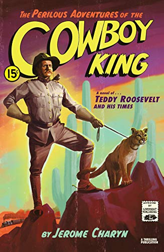 The Perilous Adventures of the Cowboy King: A Novel of Teddy Roosevelt and His Times (English Edition) - Roosevelt Sagamore Hill