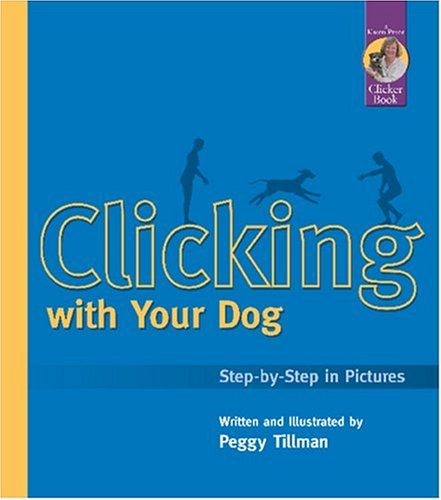 Clicking with Your Dog: Step-By-Step in Pictures