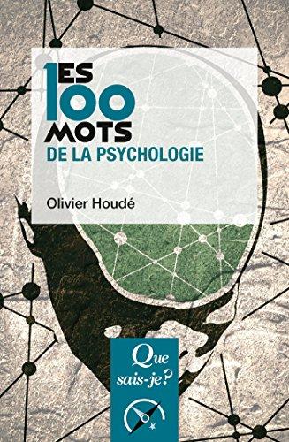 Les 100 mots de la psychologie: « Que sais-je ? » n° 3800 par Olivier Houdé