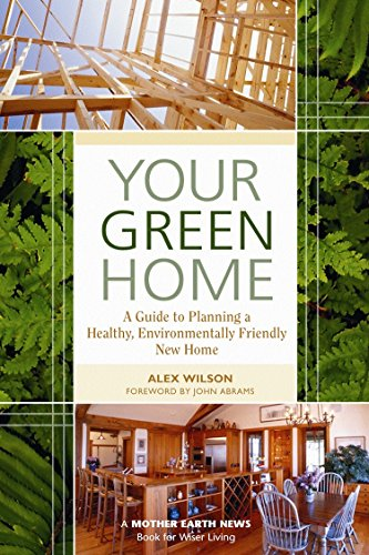 uide to Planning a Healthy, Environmentally Friendly New Home (Mother Earth News Wiser Living Series) ()